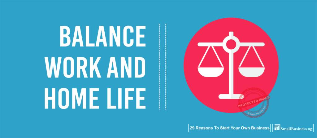Balance Work and Home Life. 29 Reasons to Start Your Own Business