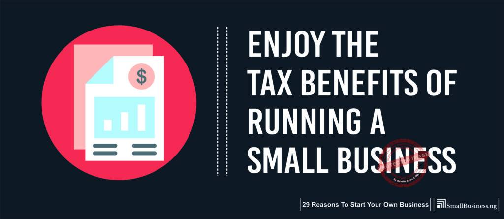 Enjoy the Tax Benefits of Running a Small Business. 29 Reasons to Start Your Own Business