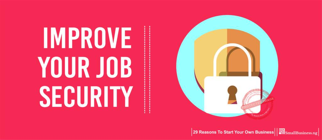 Improve your job security. 29 Reasons to Start Your Own Business