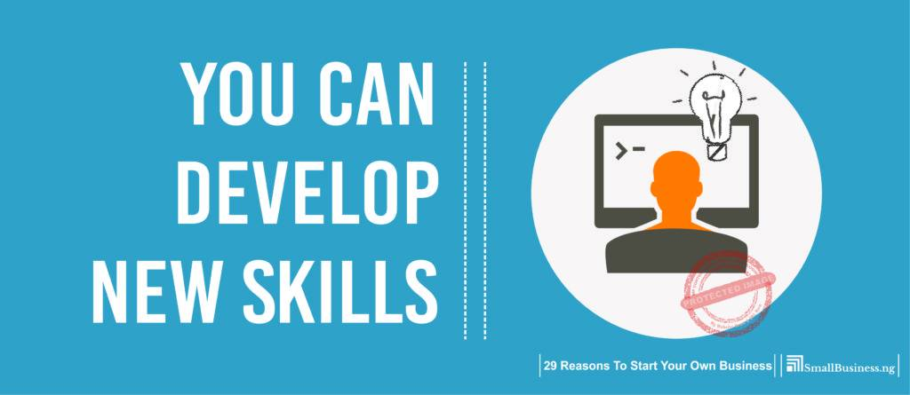 You Can Develop New Skills.