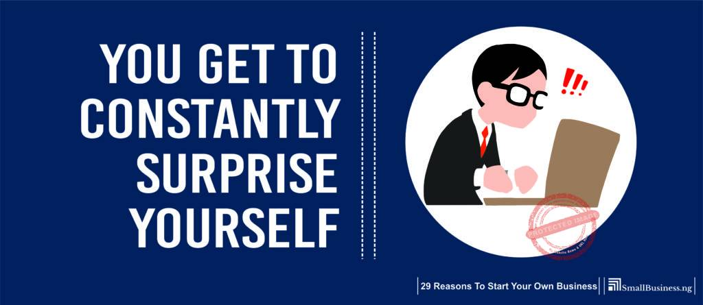 You Get to Constantly Surprise Yourself. 29 Reasons to Start Your Own Business