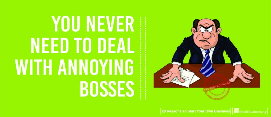 You Never Need to Deal with Annoying Bosses, 29 Reasons to Start Your Own Business