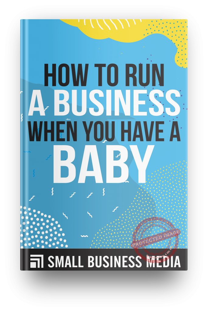How To Run A Business When You Have A Baby