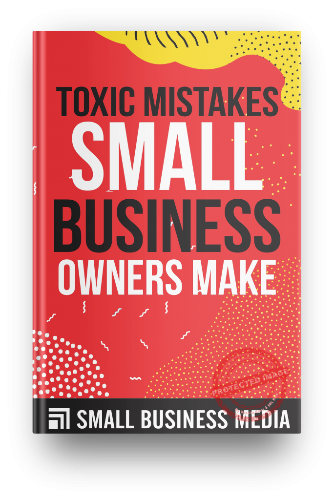 toxic mistakes small business owners make