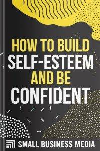 How To Build Self-Esteem And Be Con