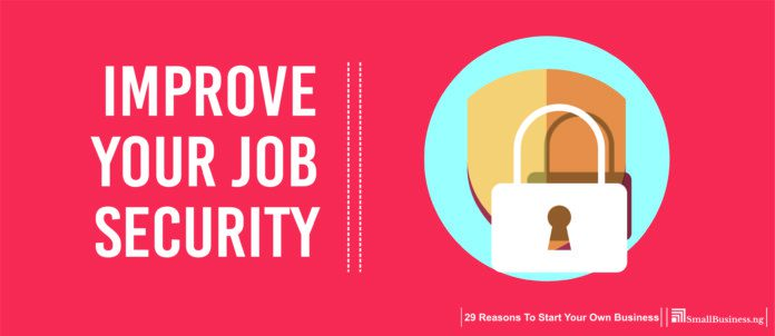 Improve your job security. Reasons To Start A Business