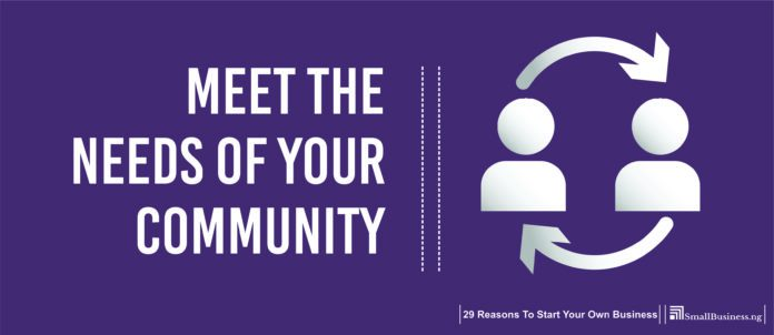 Meet the Needs of Your Community. Why Own Your Own Business,