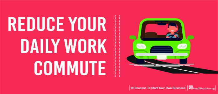 Reduce Your Daily Work Commute. 29 Reasons to Start Your Own Business
