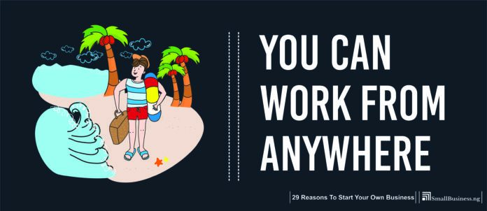 You Can Work from Anywhere. 29 Reasons To Start Your Own Business