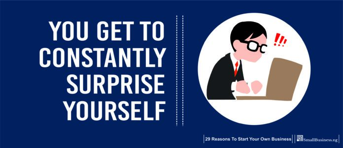 You Get to Constantly Surprise Yourself, Why Start A Business