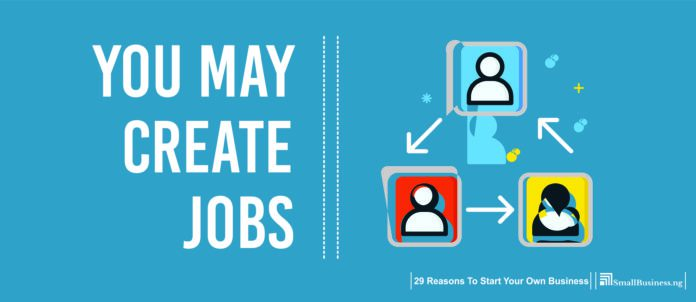 You May Create Jobs. Why Start Your Own Business