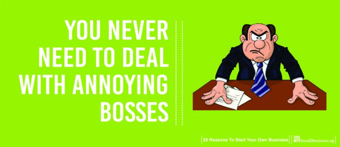 You Never Need to Deal with Annoying Bosses, Benefits Of Starting A Business