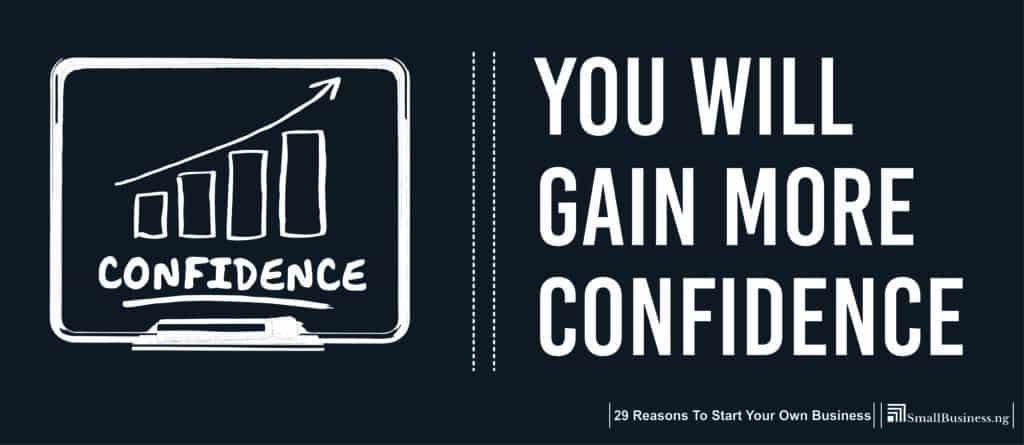 You Will Gain More Confidence. 29 Reasons to Start Your Own Business