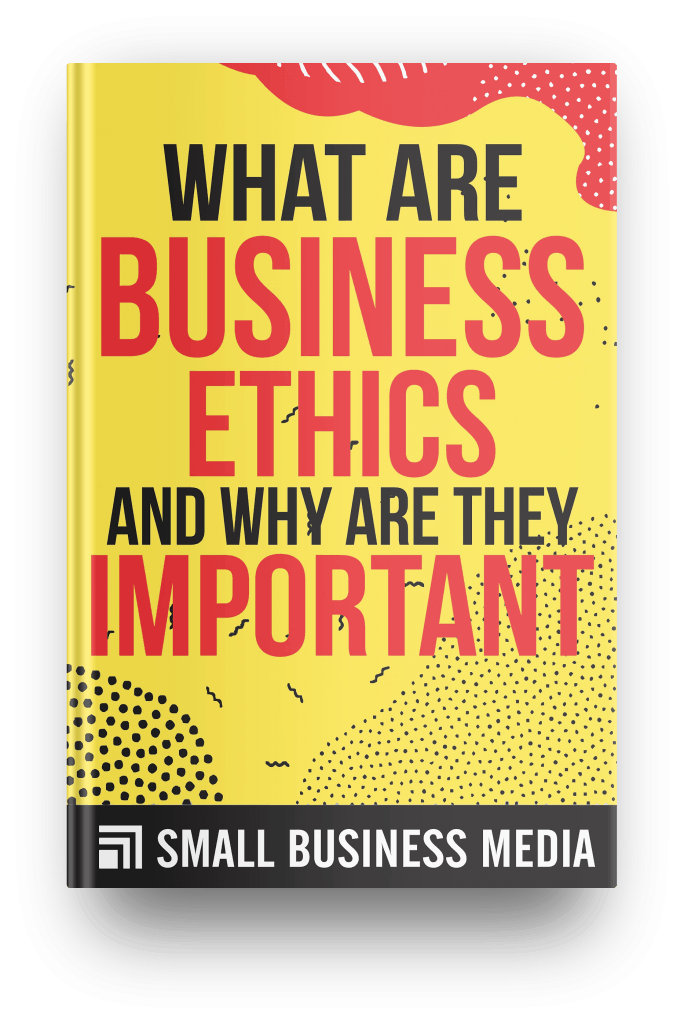 What Are Business Ethics and Why Are They Important