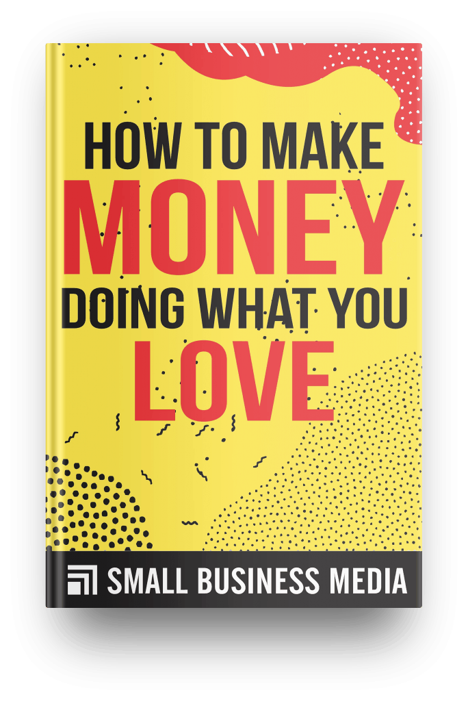 how to make money doing what you love