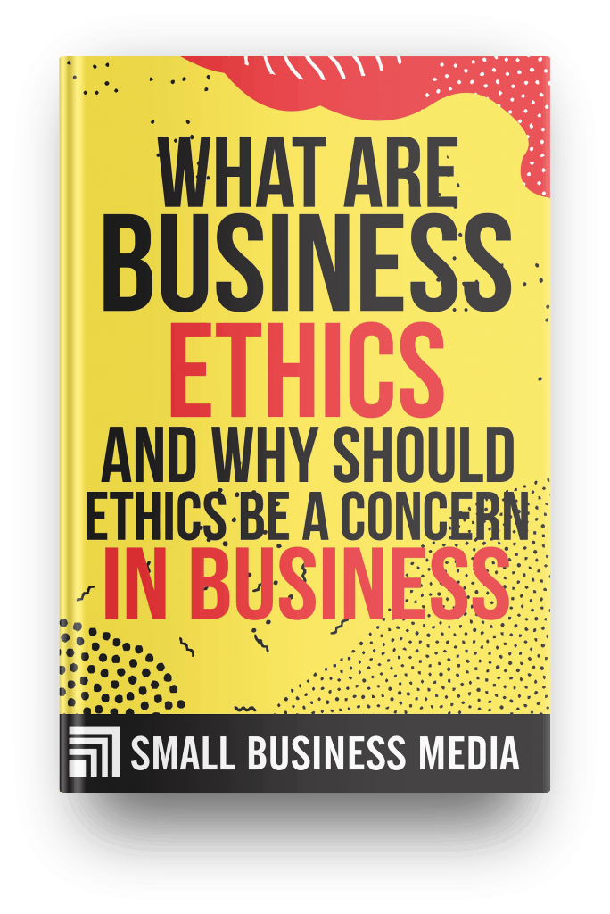 What Are Business Ethics And Why Should Ethics Be Of A Concern